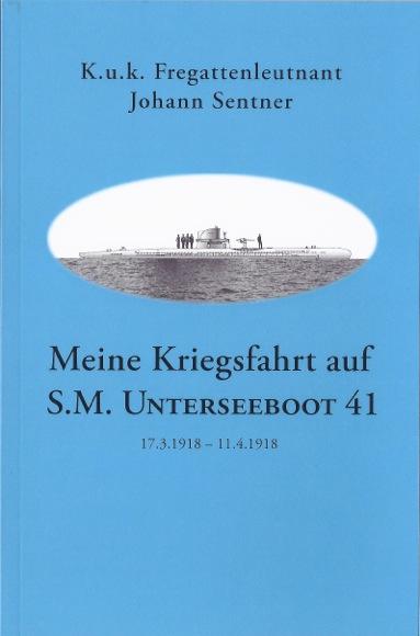 Meine Kriegsfahrt auf S.M. Unterseeboot 41 (17.3.1918 – 11.4.1918)