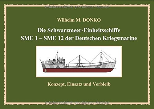 Die Schwarzmeer-Einheitsschiffe SME 1 – SME 12 der Deutschen Kriegsmarine