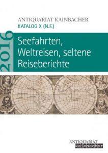 Katalog X: Seefahrten, Weltreisen, seltene Reiseberichte