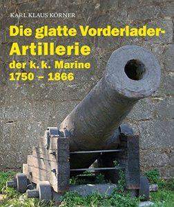 Die glatte Vorderlader-Artillerie der k. k. Marine 1750 - 1866