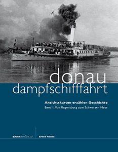 Donaudampfschifffahrt - Ansichtskarten erzählen Geschichte: Von Regensburg zum Schwarzen Meer