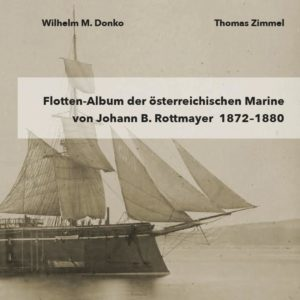 Flotten-Album der österreichischen Marine von Johann B. Rottmayer 1872—1880