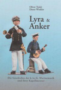 Lyra & Anker. Die Geschichte der k.(u.)k. Marinemusik und ihrer Kapellmeister
