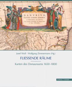 Fließende Räume: Karten des Donauraums 1650-1800