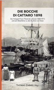 Der Fotograf Franz Thiard de Laforest (1838-1911) und sein Reiseführer zu den Buchten von Kotor