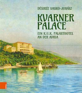Kvarner Palace: Ein k.u.k. Palasthotel an der Adria