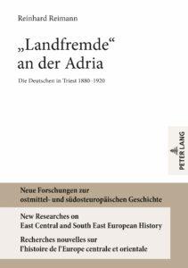 Landfremde an der Adria Die Deutschen in Triest 1880–1920